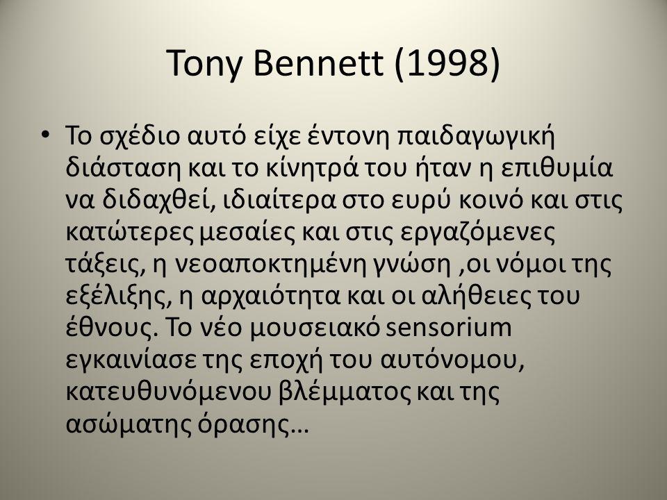 Tony Bennett (1998) Το σχέδιο αυτό είχε έντονη παιδαγωγική διάσταση και το κίνητρά του ήταν η επιθυμία να διδαχθεί, ιδιαίτερα στο ευρύ κοινό και στις κατώτερες μεσαίες και στις εργαζόμενες τάξεις, η νεοαποκτημένη γνώση,οι νόμοι της εξέλιξης, η αρχαιότητα και οι αλήθειες του έθνους.