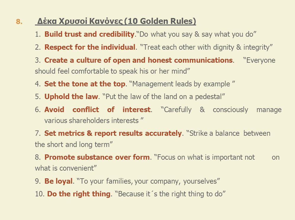 """8. Δέκα Χρυσοί Κανόνες (10 Golden Rules) 1.Build trust and credibility.""""Do what you say & say what you do"""" 2.Respect for the individual. """"Treat each o"""