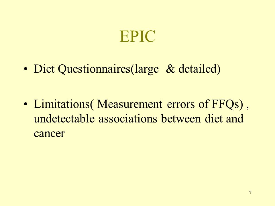 7 EPIC Diet Questionnaires(large & detailed) Limitations( Measurement errors of FFQs), undetectable associations between diet and cancer