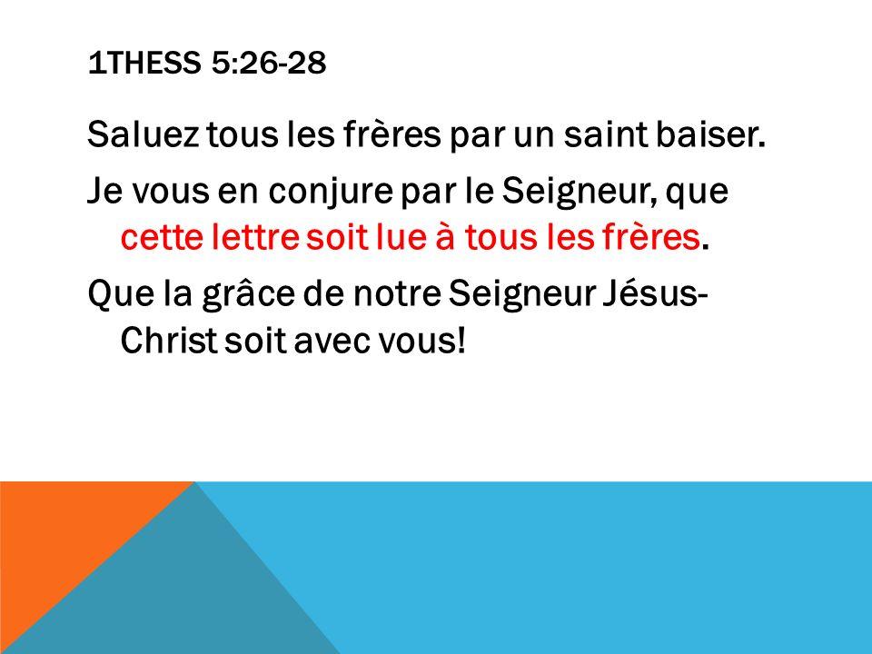 1THESS 5:26-28 Saluez tous les frères par un saint baiser.