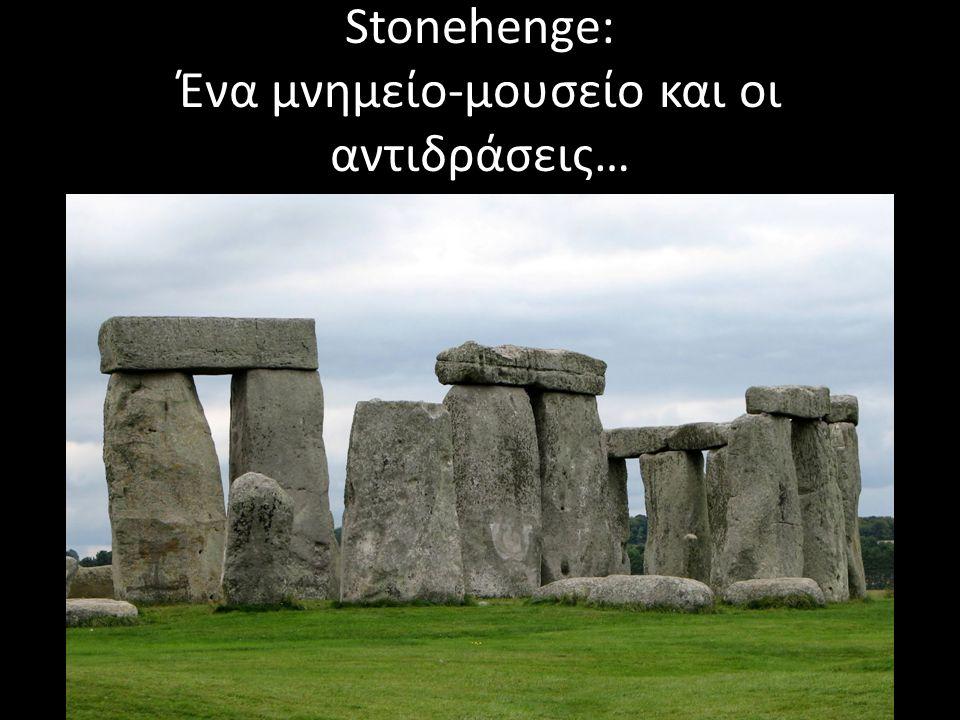 Stonehenge: Ένα μνημείο-μουσείο και οι αντιδράσεις…