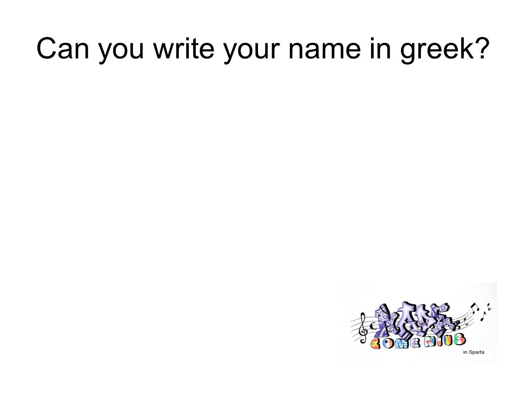 Can you write your name in greek