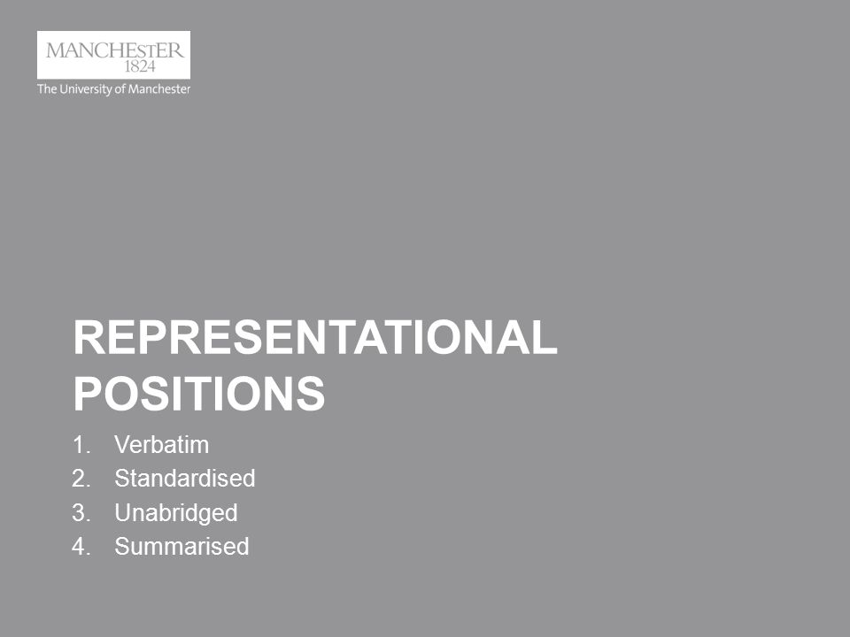 REPRESENTATIONAL POSITIONS 1.Verbatim 2.Standardised 3.Unabridged 4.Summarised