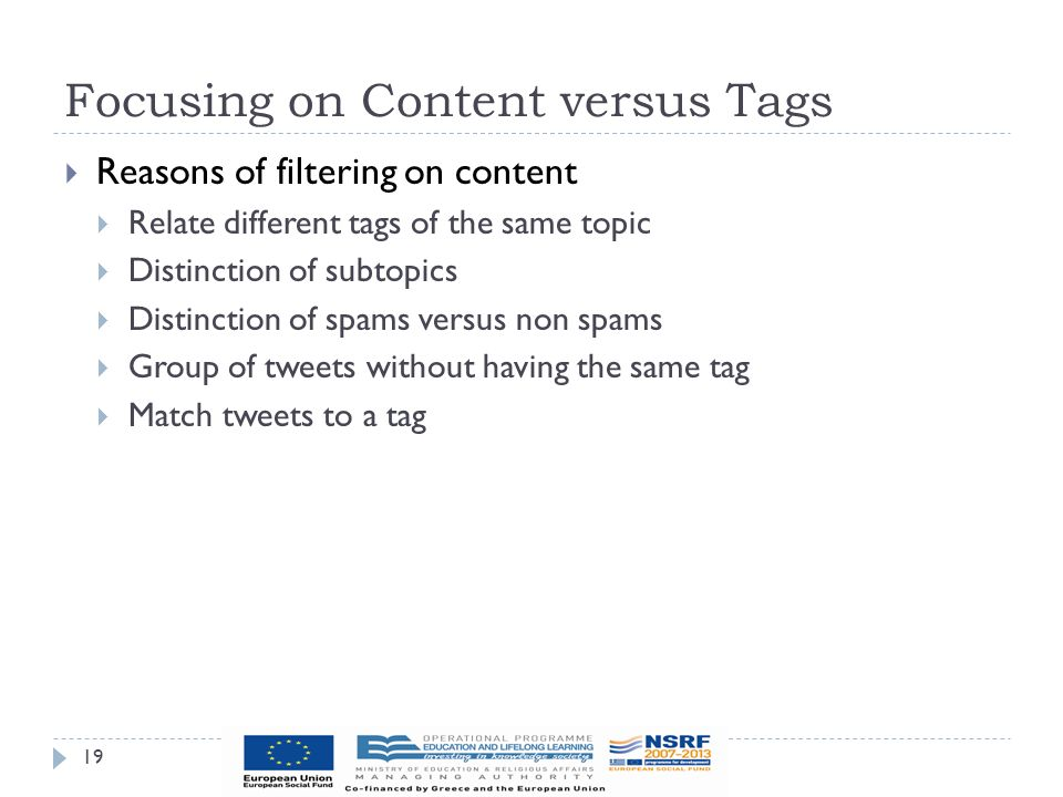 Focusing on Content versus Tags 19  Reasons of filtering on content  Relate different tags of the same topic  Distinction of subtopics  Distinction of spams versus non spams  Group of tweets without having the same tag  Match tweets to a tag