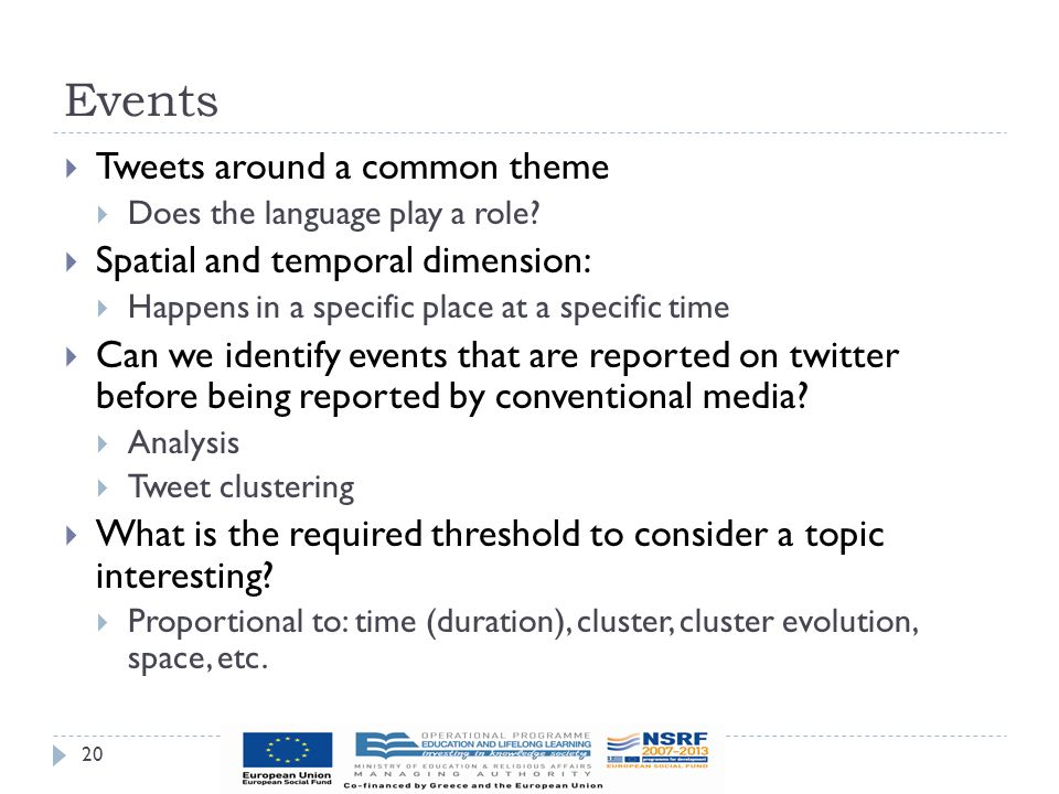Events 20  Tweets around a common theme  Does the language play a role?  Spatial and temporal dimension:  Happens in a specific place at a specifi