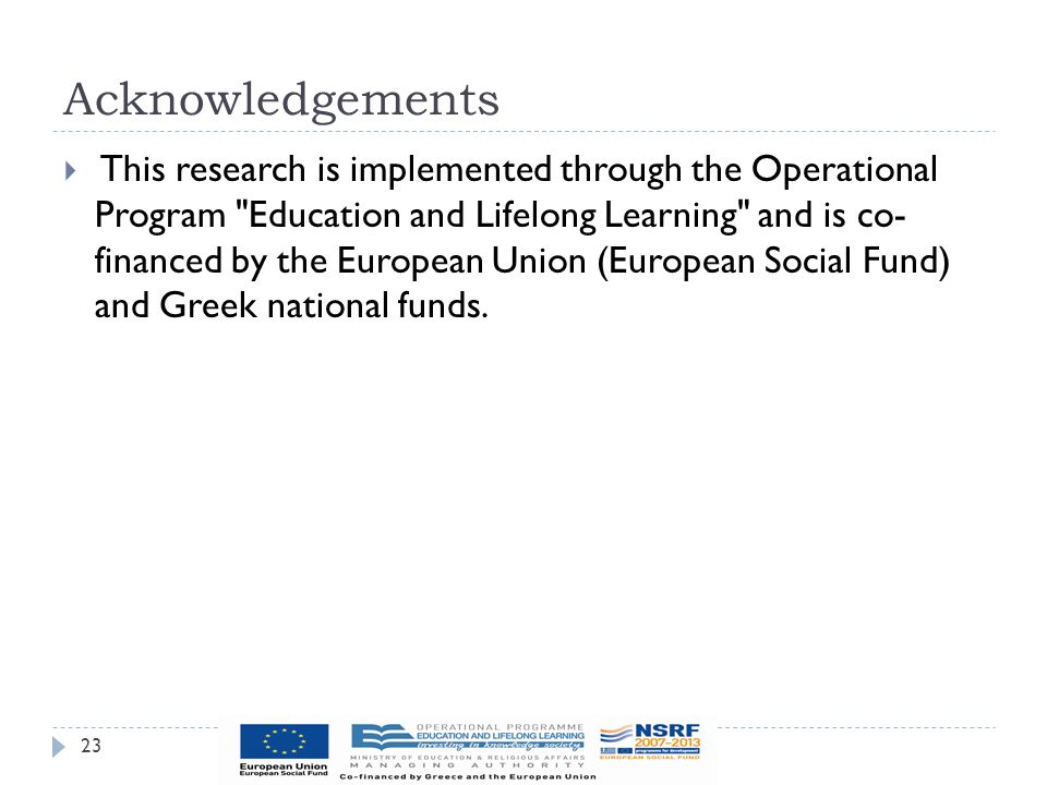 Acknowledgements 23  This research is implemented through the Operational Program Education and Lifelong Learning and is co- financed by the European Union (European Social Fund) and Greek national funds.