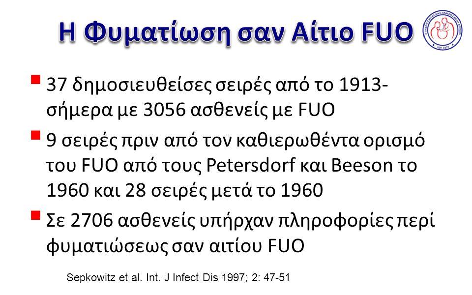  37 δημοσιευθείσες σειρές από το 1913- σήμερα με 3056 ασθενείς με FUO  9 σειρές πριν από τον καθιερωθέντα ορισμό του FUO από τους Petersdorf και Beeson το 1960 και 28 σειρές μετά το 1960  Σε 2706 ασθενείς υπήρχαν πληροφορίες περί φυματιώσεως σαν αιτίου FUO Sepkowitz et al.