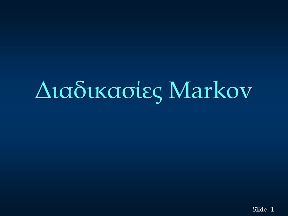 2 2 Slide Διαδικασίες Markov n Οι διαδικασίες Markov είναι χρήσιμες στη μελέτη της εξέλιξης συστημάτων με επανειλημμένες δοκιμές ή διαδοχικές χρονικές περιόδους ή στάδια.