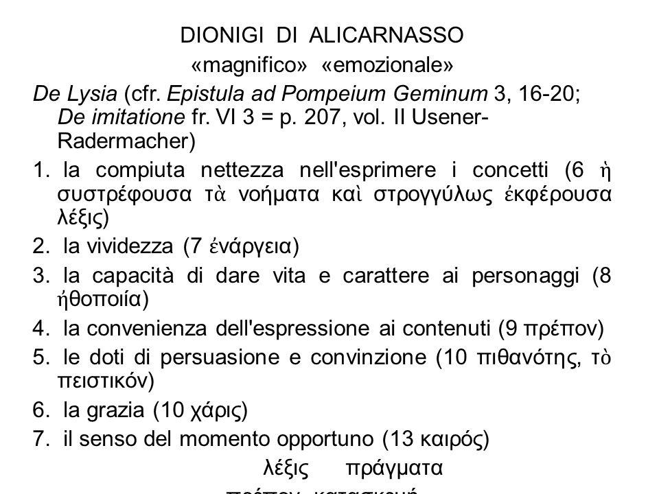 DIONIGI DI ALICARNASSO «magnifico» «emozionale» De Lysia (cfr. Epistula ad Pompeium Geminum 3, 16-20; De imitatione fr. VI 3 = p. 207, vol. II Usener-