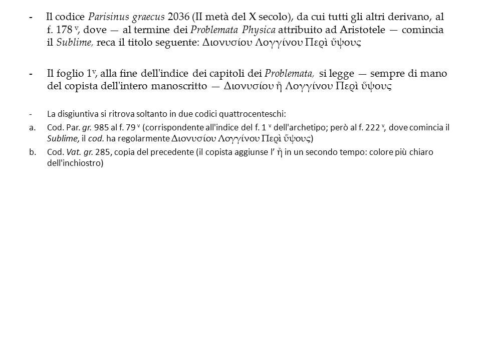 - Il codice Parisinus graecus 2036 (II metà del X secolo), da cui tutti gli altri derivano, al f. 178 v, dove — al termine dei Problemata Physica attr