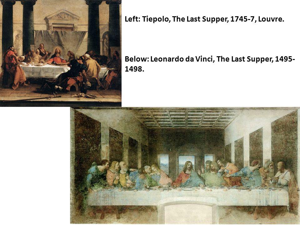 Left: Tiepolo, The Last Supper, 1745-7, Louvre. Below: Leonardo da Vinci, The Last Supper, 1495- 1498.