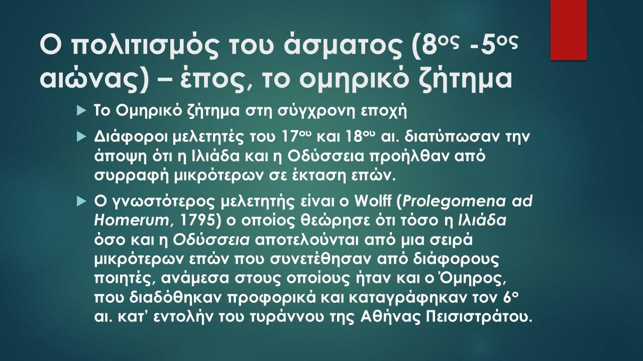 Ο πολιτισμός του άσματος (8 ος -5 ος αιώνας) – έπος, το ομηρικό ζήτημα  Το Ομηρικό ζήτημα στη σύγχρονη εποχή  Διάφοροι μελετητές του 17 ου και 18 ου αι.