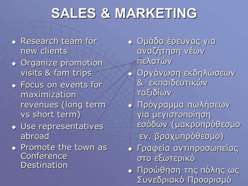 SALES & MARKETING Research team for new clients Research team for new clients Organize promotion visits & fam trips Organize promotion visits & fam tr