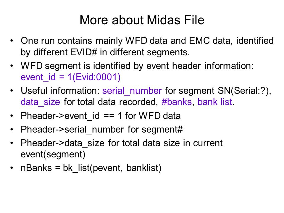 More about Midas File One run contains mainly WFD data and EMC data, identified by different EVID# in different segments.