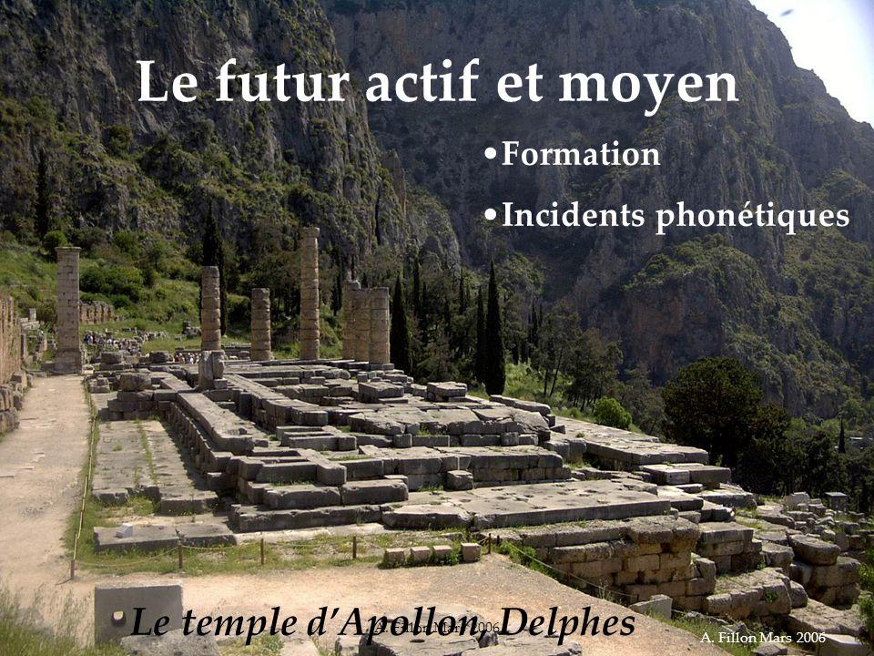 A. Fillon Mars 2006 Le futur actif et moyen Le temple dApollon, Delphes Formation Incidents phonétiques A. Fillon Mars 2006