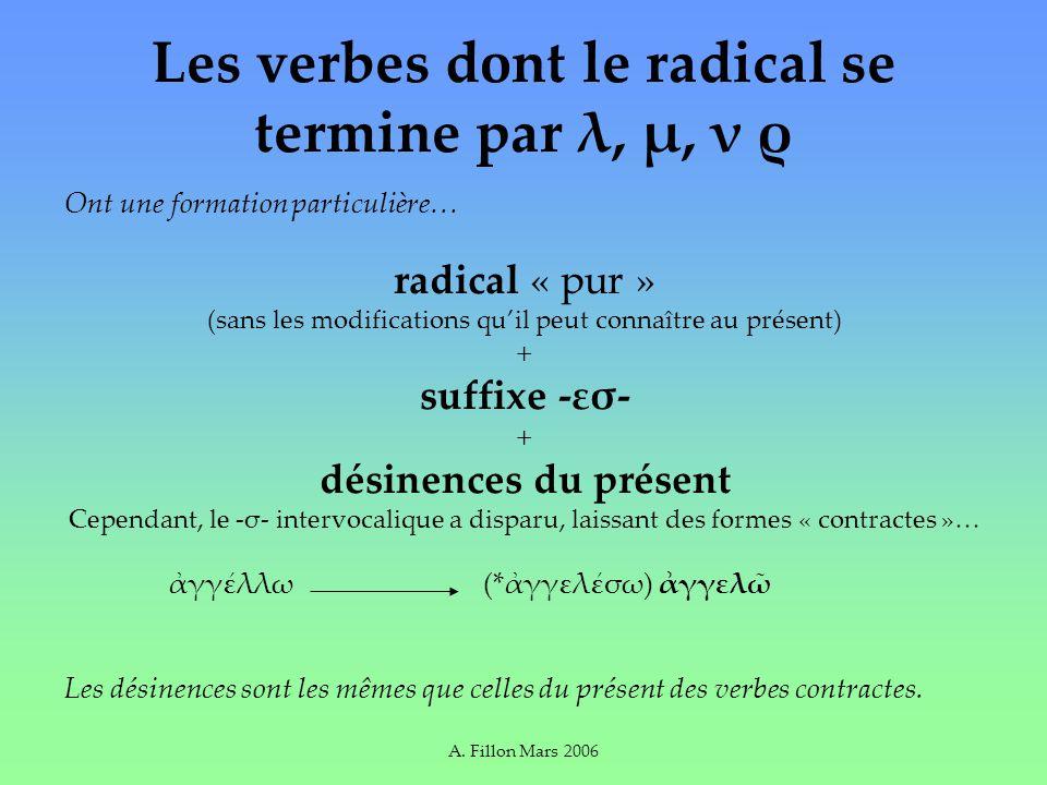 A. Fillon Mars 2006 Les verbes dont le radical se termine par λ, μ, ν ρ Ont une formation particulière… radical « pur » (sans les modifications quil p