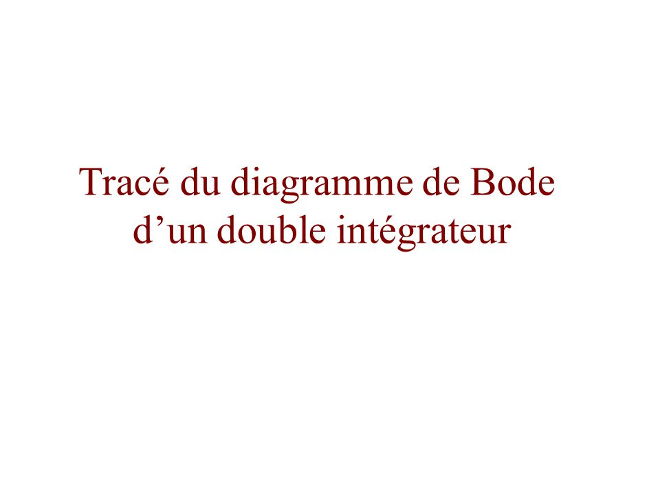 Tracé du diagramme de Bode dun double intégrateur