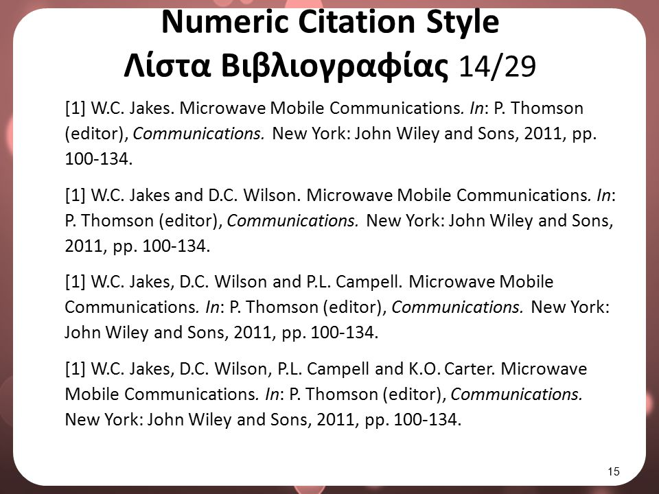 Numeric Citation Style Λίστα Βιβλιογραφίας 14/29 [1] W.C. Jakes. Microwave Mobile Communications. In: P. Thomson (editor), Communications. New York: J