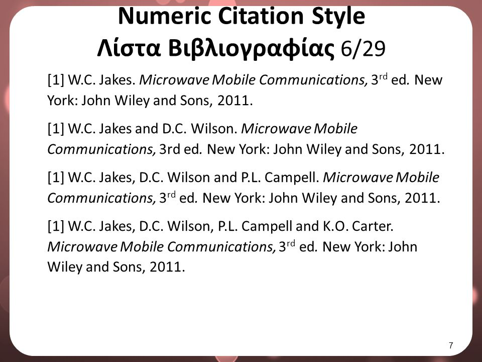 Numeric Citation Style Λίστα Βιβλιογραφίας 7/29 Ηλεκτρονικό Βιβλίο (e-Book) Η βιβλιογραφική παραπομπή σε ένα ηλεκτρονικό βιβλίο έχει την εξής μορφή: Όνομα (Αρχικά) Επίθετο.