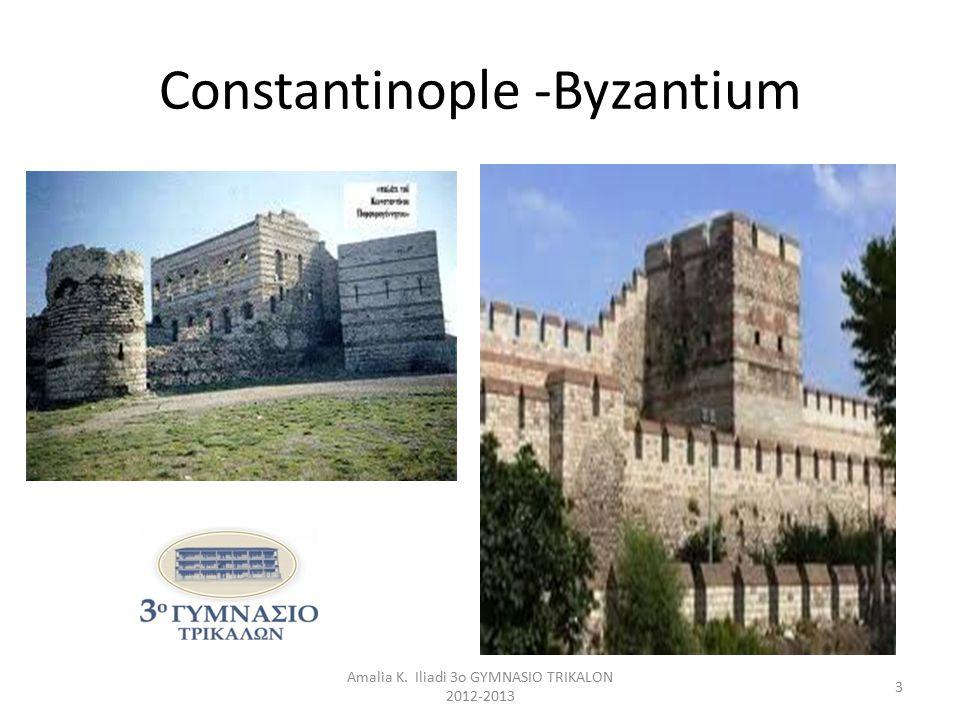 Amalia K. Iliadi 3o GYMNASIO TRIKALON 2012-2013 3 Constantinople -Byzantium