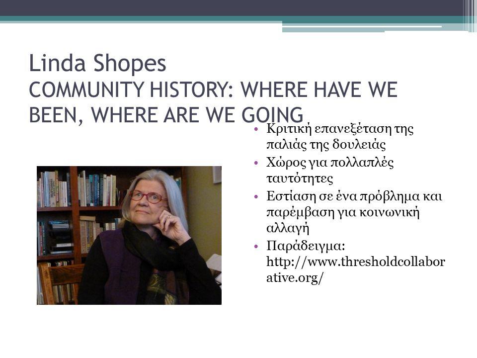Linda Shopes COMMUNITY HISTORY: WHERE HAVE WE BEEN, WHERE ARE WE GOING Κριτική επανεξέταση της παλιάς της δουλειάς Χώρος για πολλαπλές ταυτότητες Εστί