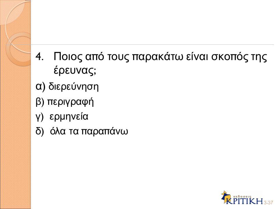 4. Ποιος α π ό τους π αρακάτω είναι σκο π ός της έρευνας ; α ) διερεύνηση β ) π εριγραφή γ ) ερμηνεία δ ) όλα τα π αρα π άνω 3-37