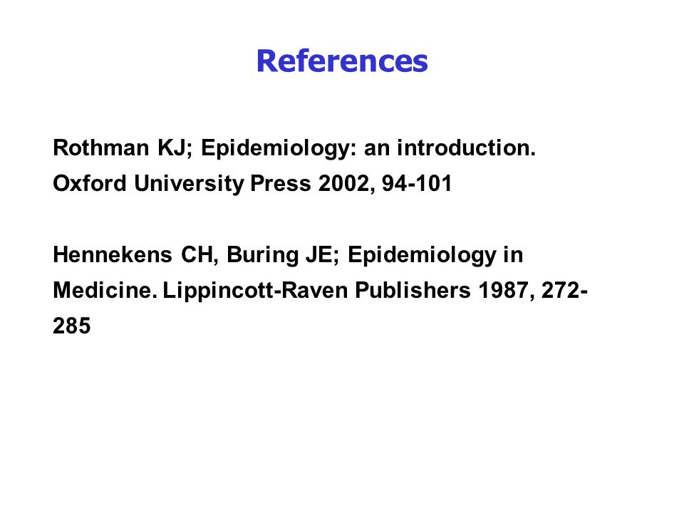 Rothman KJ; Epidemiology: an introduction. Oxford University Press 2002, 94-101 Hennekens CH, Buring JE; Epidemiology in Medicine. Lippincott-Raven Pu