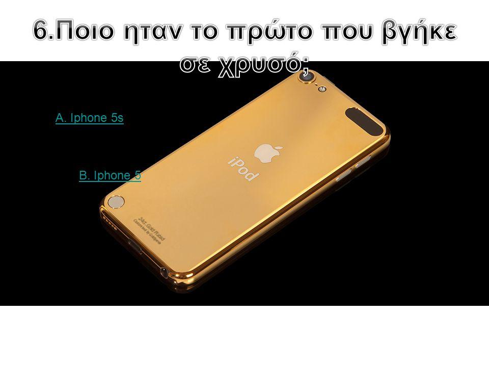 A. Iphone 5s B. Iphone 5