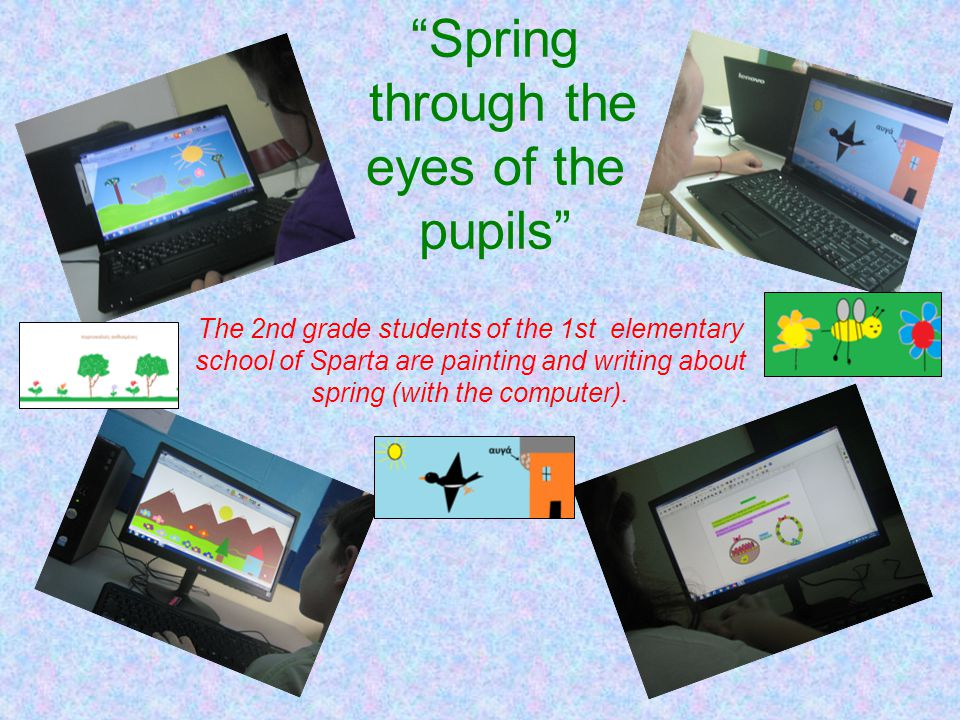 Spring through the eyes of the pupils The 2nd grade students of the 1st elementary school of Sparta are painting and writing about spring (with the computer).