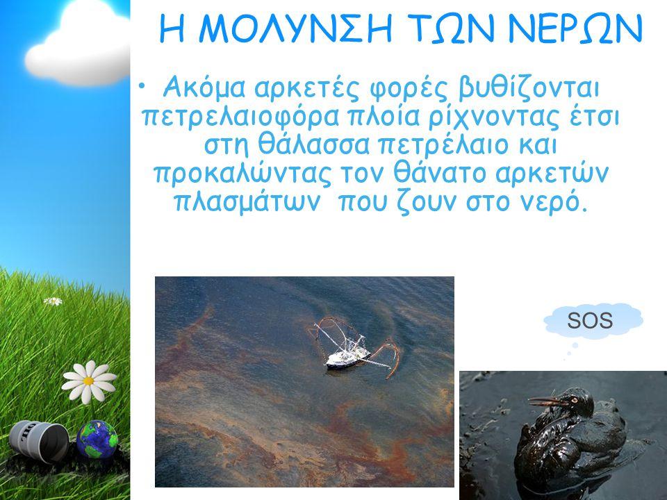 Ακόμα αρκετές φορές βυθίζονται πετρελαιοφόρα πλοία ρίχνοντας έτσι στη θάλασσα πετρέλαιο και προκαλώντας τον θάνατο αρκετών πλασμάτων που ζουν στο νερό.