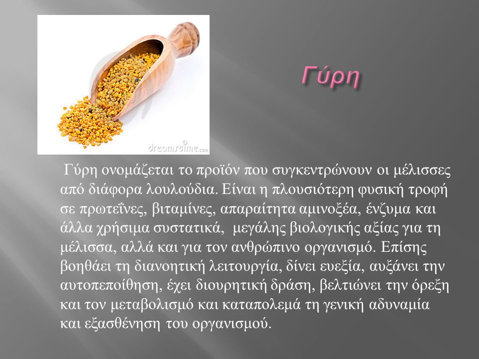 Γύρη ονομάζεται το προϊόν που συγκεντρώνουν οι μέλισσες από διάφορα λουλούδια. Είναι η πλουσιότερη φυσική τροφή σε πρωτεΐνες, βιταμίνες, απαραίτητα αμ