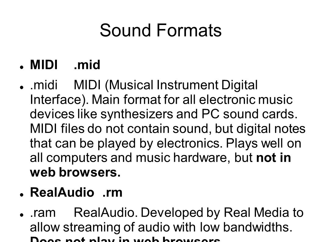 Sound Formats MIDI.mid.midi MIDI (Musical Instrument Digital Interface). Main format for all electronic music devices like synthesizers and PC sound c