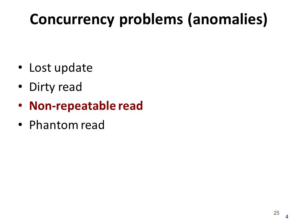 4 Concurrency problems (anomalies) Lost update Dirty read Non-repeatable read Phantom read 25