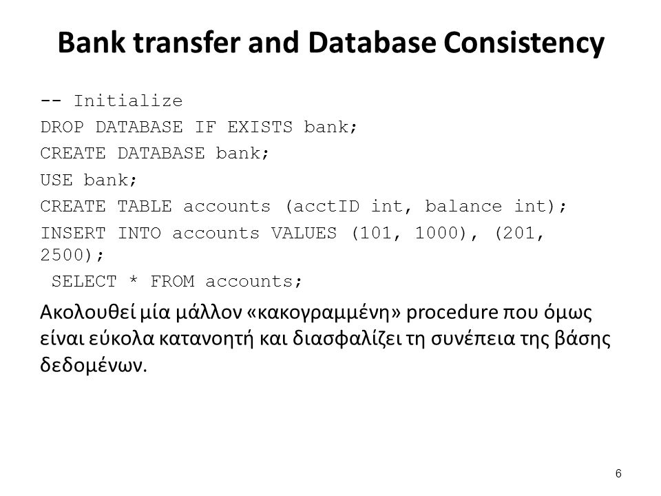 Bank transfer and Database Consistency -- Initialize DROP DATABASE IF EXISTS bank; CREATE DATABASE bank; USE bank; CREATE TABLE accounts (acctID int,