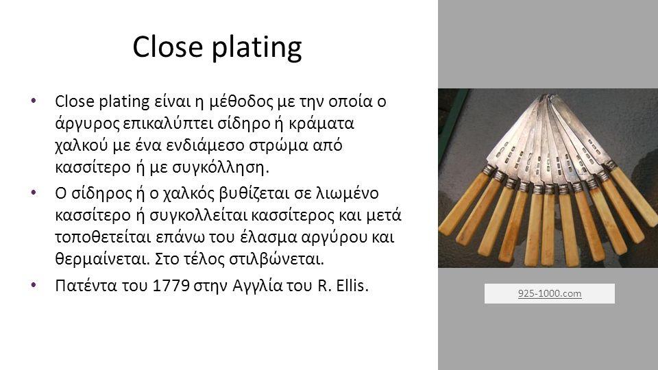 Close plating Close plating είναι η μέθοδος με την οποία ο άργυρος επικαλύπτει σίδηρο ή κράματα χαλκού με ένα ενδιάμεσο στρώμα από κασσίτερο ή με συγκ