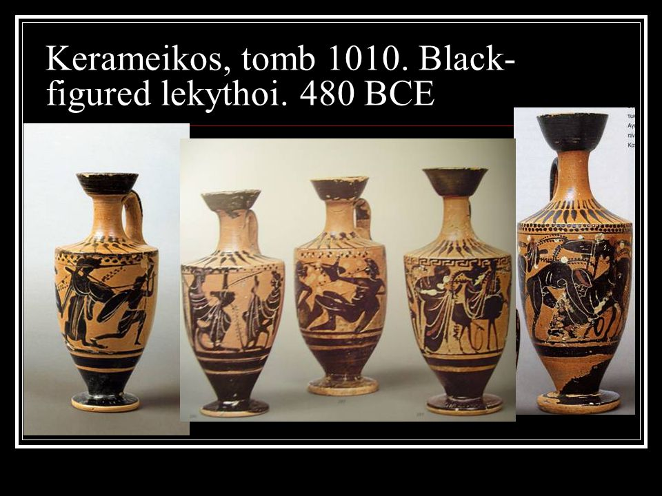 Kerameikos, tomb 1010. Black- figured lekythoi. 480 BCE