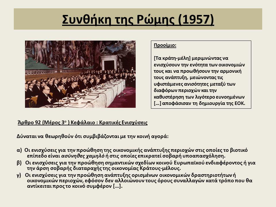 Συνθήκη της Ρώμης (1957) Άρθρο 92 (Μέρος 3 ο ) Κεφάλαιο : Κρατικές Ενισχύσεις Δύναται να θεωρηθούν ότι συμβιβάζονται με την κοινή αγορά: α) Οι ενισχύσ
