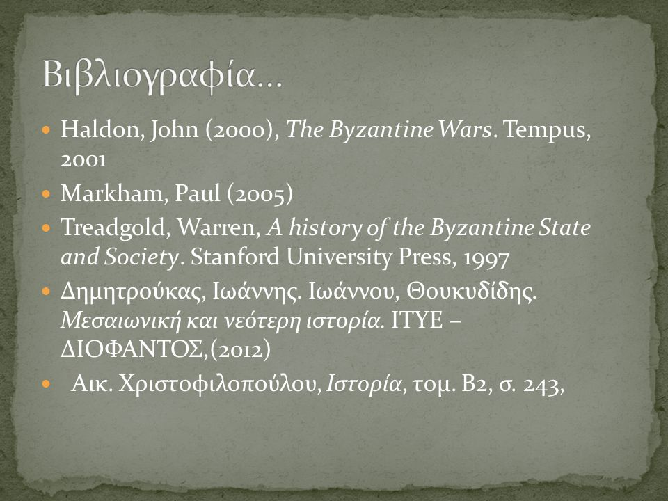 Haldon, John (2000), The Byzantine Wars.