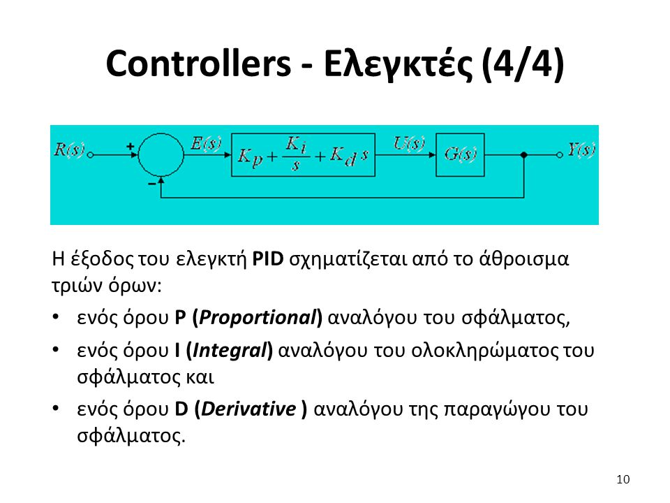 10 Controllers - Ελεγκτές (4/4) Η έξοδος του ελεγκτή PID σχηματίζεται από το άθροισμα τριών όρων: ενός όρου Ρ (Proportional) αναλόγου του σφάλματος, ε