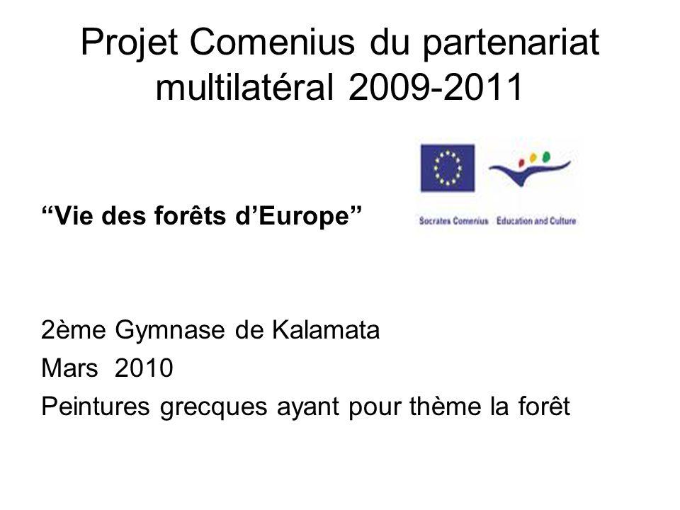Projet Comenius du partenariat multilatéral 2009-2011 Vie des forêts dEurope 2ème Gymnase de Kalamata Mars 2010 Peintures grecques ayant pour thème la