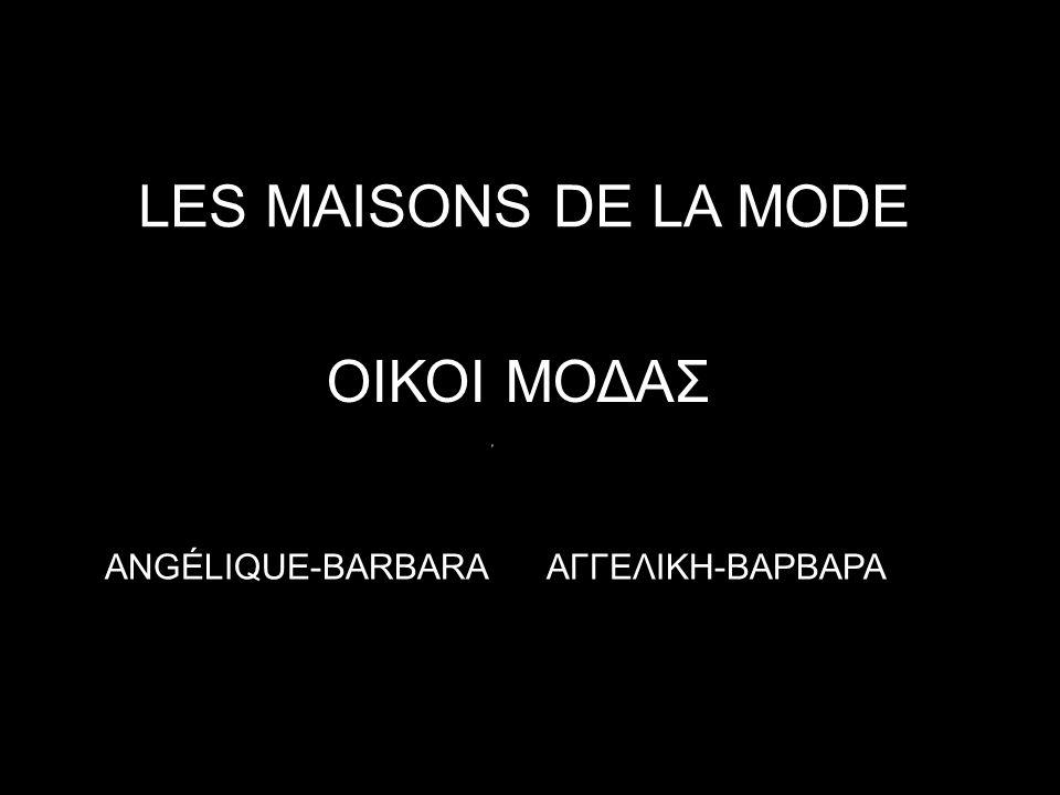 LES MAISONS DE LA MODE ΟΙ ΟΙΚΟΙ ΜΟΔΑΣ ANGÉLIQUE-BARBARA ΑΓΓΕΛΙΚΗ-ΒΑΡΒΑΡΑ
