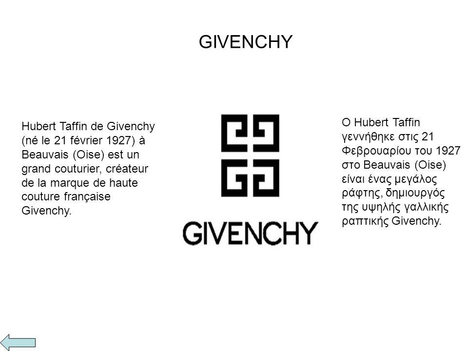 Hubert Taffin de Givenchy (né le 21 février 1927) à Beauvais (Oise) est un grand couturier, créateur de la marque de haute couture française Givenchy.