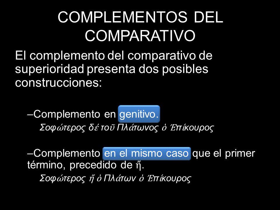 COMPLEMENTOS DEL COMPARATIVO El complemento del comparativo de superioridad presenta dos posibles construcciones: –Complemento en genitivo. Σοφ τερος