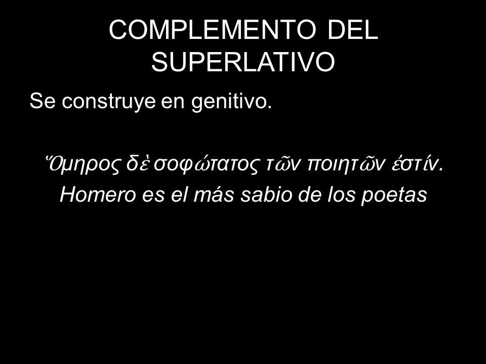 COMPLEMENTO DEL SUPERLATIVO Se construye en genitivo.