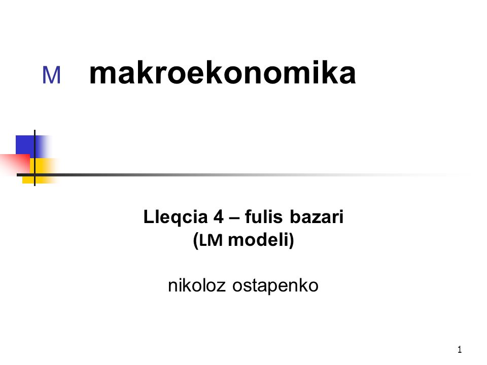 1 M makroekonomika Lleqcia 4 – fulis bazari ( LM modeli ) nikoloz ostapenko
