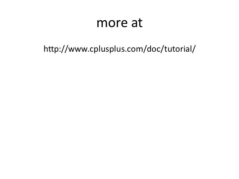more at http://www.cplusplus.com/doc/tutorial/