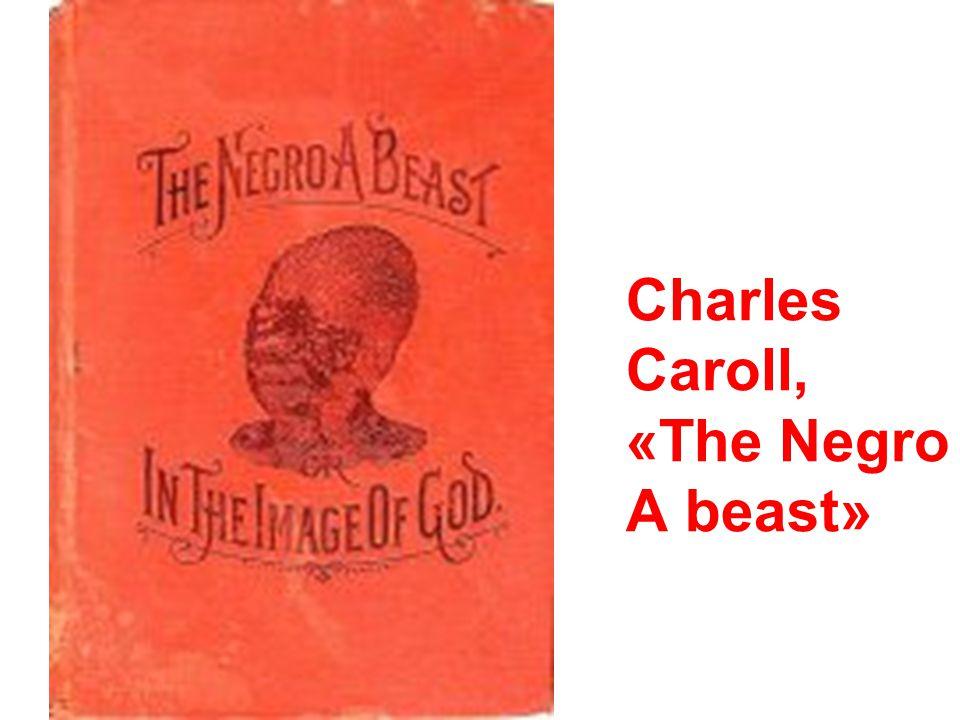 Charles Caroll, «The Negro Α beast»