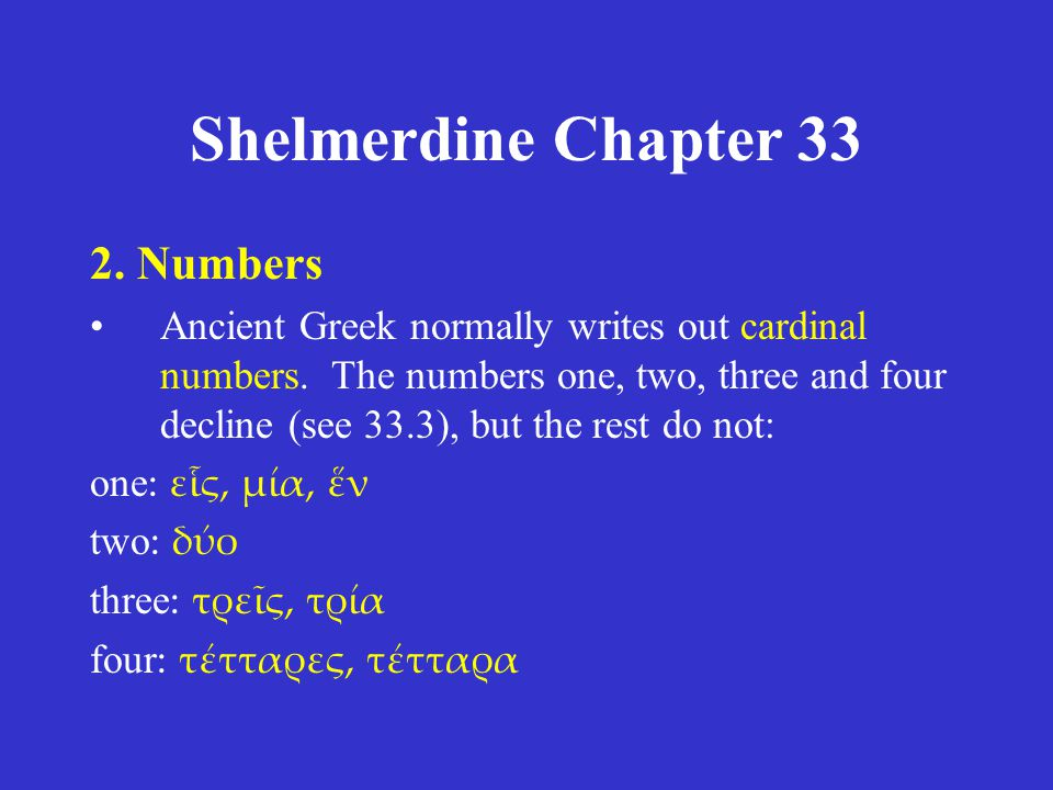 Shelmerdine Chapter 33 1.The perfect subjunctive and optative 2.Numbers 3.Declension of numbers 4.The negative pronouns/adjectives οὐδείς and μηδείς 5.Clauses of fearing 6.Indirect questions