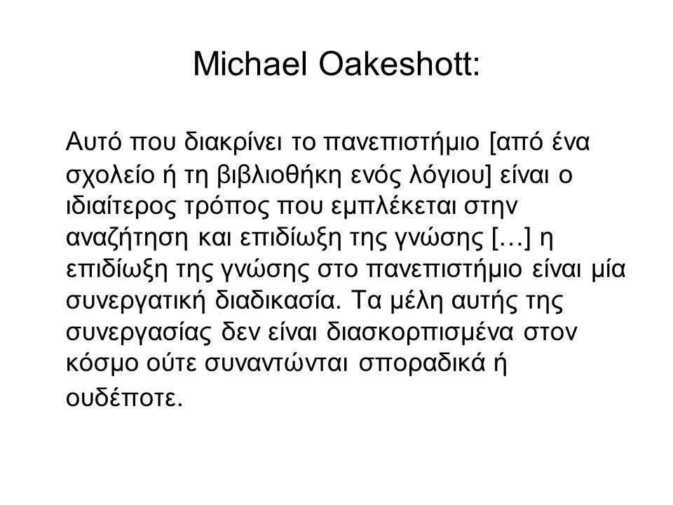Michael Oakeshott: Αυτό που διακρίνει το πανεπιστήμιο [από ένα σχολείο ή τη βιβλιοθήκη ενός λόγιου] είναι ο ιδιαίτερος τρόπος που εμπλέκεται στην αναζήτηση και επιδίωξη της γνώσης […] η επιδίωξη της γνώσης στο πανεπιστήμιο είναι μία συνεργατική διαδικασία.