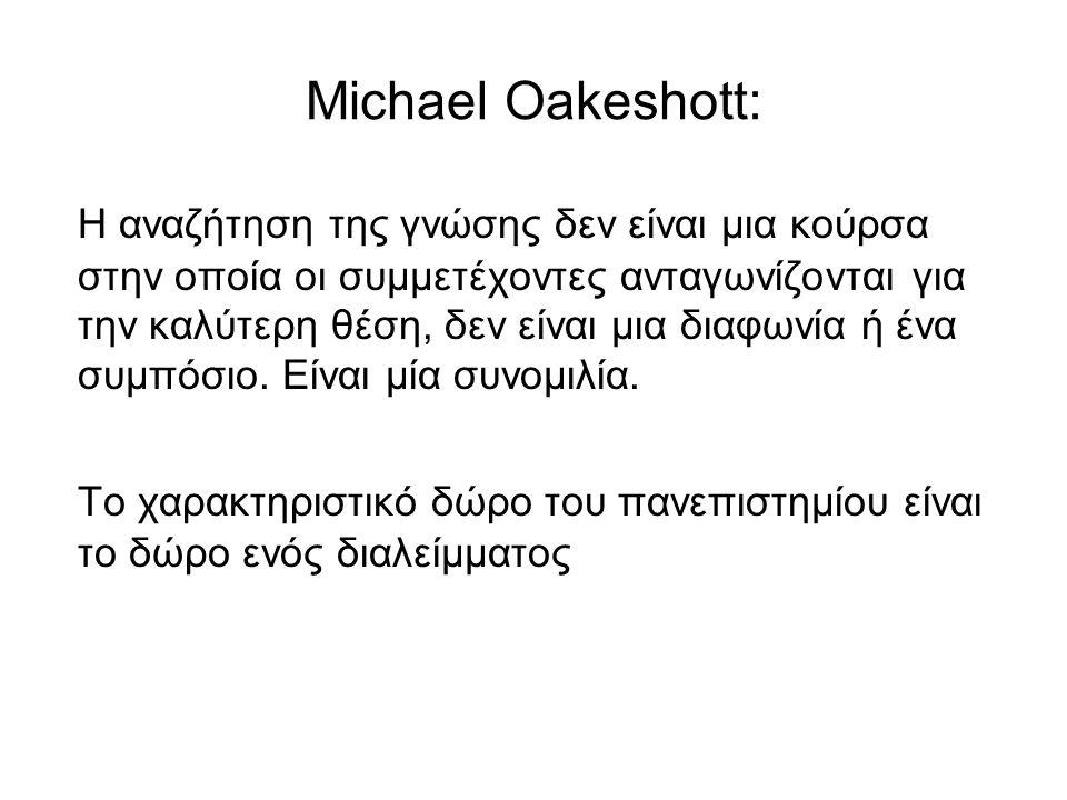 Michael Oakeshott: Η αναζήτηση της γνώσης δεν είναι μια κούρσα στην οποία οι συμμετέχοντες ανταγωνίζονται για την καλύτερη θέση, δεν είναι μια διαφωνία ή ένα συμπόσιο.